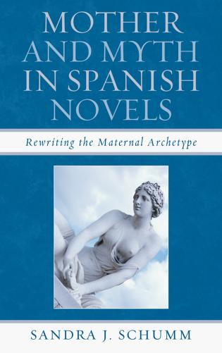 Cover image for the book Mother & Myth in Spanish Novels: Rewriting the Matriarchal Archetype