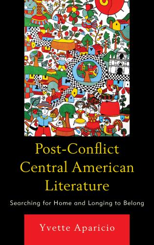 Cover image for the book Post-Conflict Central American Literature: Searching for Home and Longing to Belong