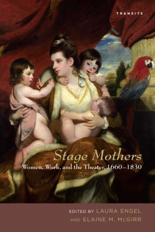 Cover image for the book Stage Mothers: Women, Work, and the Theater, 1660–1830