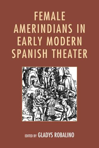 Cover image for the book Female Amerindians in Early Modern Spanish Theater