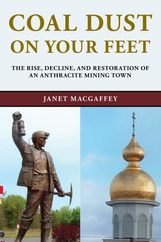 Cover image for the book Coal Dust on Your Feet: The Rise, Decline, and Restoration of an Anthracite Mining Town