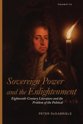 Cover image for the book Sovereign Power and the Enlightenment: Eighteenth-Century Literature and the Problem of the Political