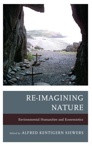 Cover image for the book Re-Imagining Nature: Environmental Humanities and Ecosemiotics