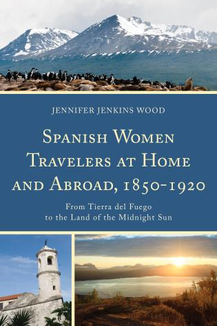 Cover image for the book Spanish Women Travelers at Home and Abroad, 1850–1920: From Tierra del Fuego to the Land of the Midnight Sun