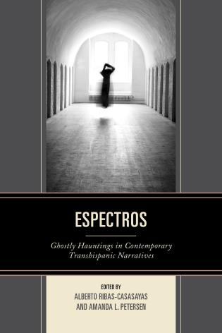 Cover image for the book Espectros: Ghostly Hauntings in Contemporary Transhispanic Narratives