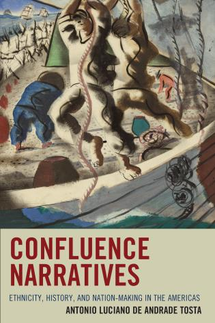 Cover image for the book Confluence Narratives: Ethnicity, History, and Nation-Making in the Americas