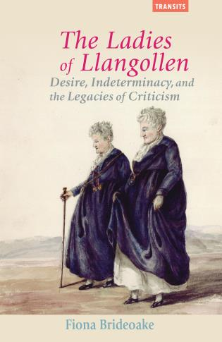 Cover image for the book The Ladies of Llangollen: Desire, Indeterminacy, and the Legacies of Criticism