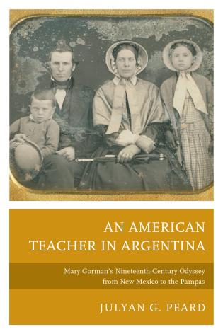 Cover image for the book An American Teacher in Argentina: Mary Gorman's Nineteenth-Century Odyssey from New Mexico to the Pampas