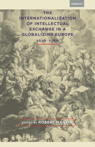 Cover image for the book The Internationalization of Intellectual Exchange in a Globalizing Europe, 1636–1780