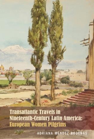 Cover image for the book Transatlantic Travels in Nineteenth-Century Latin America: European Women Pilgrims