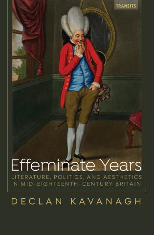 Cover image for the book Effeminate Years: Literature, Politics, and Aesthetics in Mid-Eighteenth-Century Britain