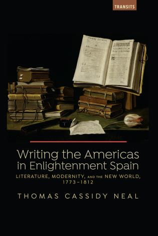 Cover image for the book Writing the Americas in Enlightenment Spain: Literature, Modernity, and the New World, 1773–1812