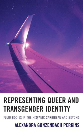 Cover image for the book Representing Queer and Transgender Identity: Fluid Bodies in the Hispanic Caribbean and Beyond