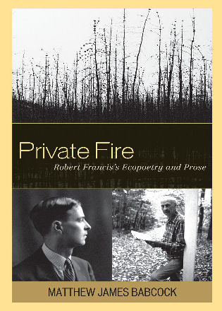 Cover image for the book Private Fire: Robert Francis's Ecopoetry and Prose