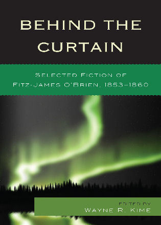Cover image for the book Behind the Curtain: Selected Fiction of Fitz-James O'Brien, 1853-1860