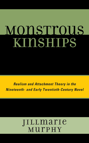 Cover image for the book Monstrous Kinships: Realism and Attachment Theory in the Nineteenth and Early Twentieth Century Novel