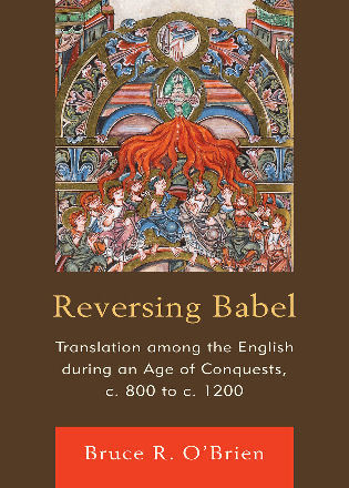 Cover image for the book Reversing Babel: Translation Among the English During an Age of Conquests, c. 800 to c. 1200
