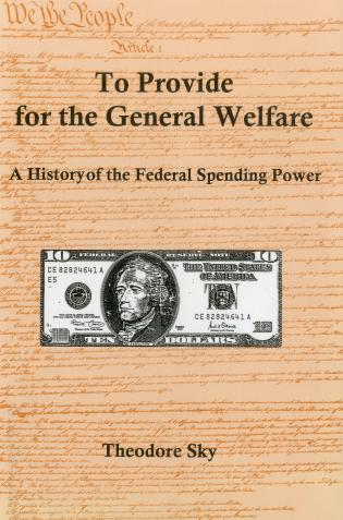 Cover image for the book To Provide For The General Welfare: A History of the Federal Spending Power