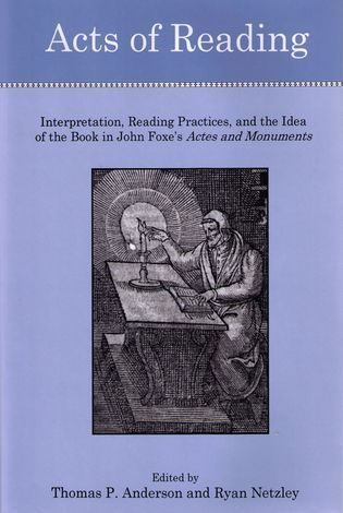 Cover image for the book Acts of Reading: Interpretation, Reading Practices, and the Idea of the Book in John Foxe's Actes and Monuments
