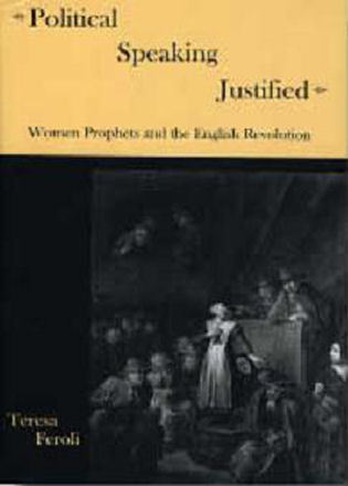Cover image for the book Political Speaking Justified: Women Prophets And the English Revolution