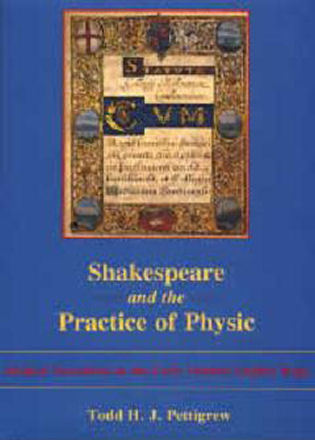 Cover image for the book Shakespeare and the Practice of Physic: Medical Narratives on the Early Modern English Stage