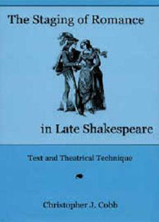 Cover image for the book The Staging of Romance in Late Shakespeare: Text and Theatrical Technique
