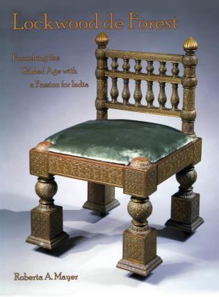 Cover image for the book Lockwood de Forest: Furnishing the Gilded Age with a Passion for India