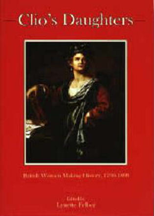 Cover image for the book Clio's Daughters: British Women Making History, 1790-1899