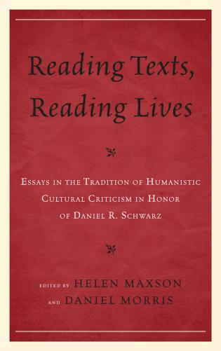 Cover image for the book Reading Texts, Reading Lives: Essays in the Tradition of Humanistic Cultural Criticism in Honor of Daniel R. Schwarz