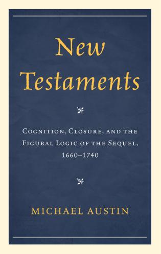 Cover image for the book New Testaments: Cognition, Closure, and the Figural Logic of the Sequel, 1660–1740