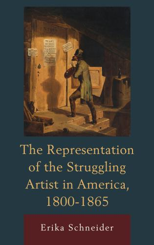 Cover image for the book The Representation of the Struggling Artist in America, 1800–1865
