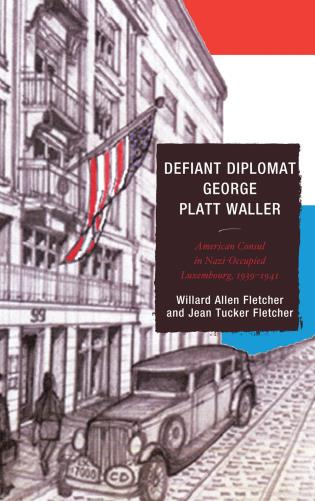 Cover image for the book Defiant Diplomat: George Platt Waller: American Consul in Nazi-Occupied Luxembourg, 1939–1941