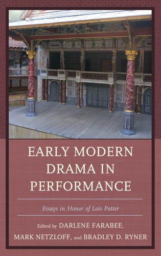 Cover image for the book Early Modern Drama in Performance: Essays in Honor of Lois Potter