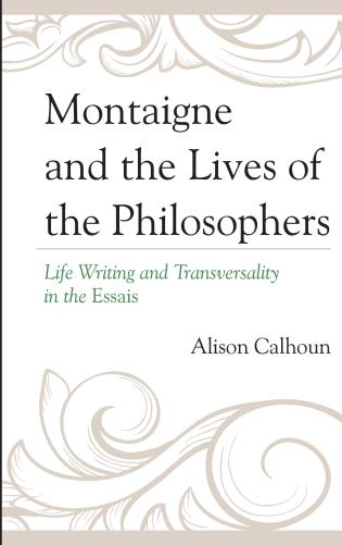 Cover image for the book Montaigne and the Lives of the Philosophers: Life Writing and Transversality in the Essais