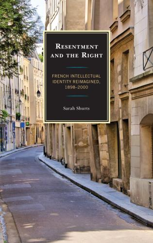 Cover image for the book Resentment and the Right: French Intellectual Identity Reimagined, 1898–2000