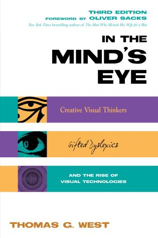 Cover image for the book In the Mind's Eye: Creative Visual Thinkers, Gifted Dyslexics, and the Rise of Visual Technologies