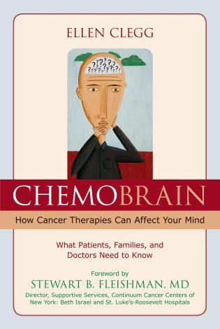 Cover image for the book ChemoBrain: How Cancer Therapies Can Affect Your Mind: What Patients, Families, and Doctors Need to Know