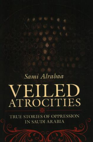 Cover image for the book Veiled Atrocities: True Stories of Oppression in Saudi Arabia