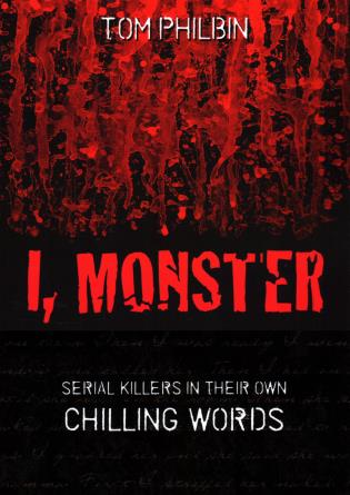 Cover image for the book I, Monster: Serial Killers in Their Own Chilling Words
