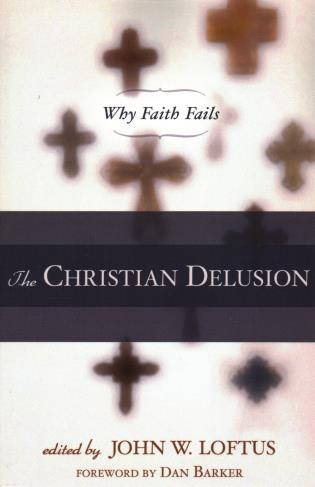 Cover image for the book The Christian Delusion: Why Faith Fails