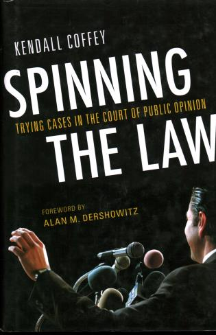 Cover image for the book Spinning the Law: Trying Cases in the Court of Public Opinion