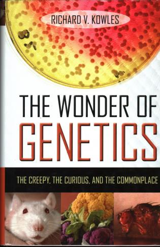 Cover image for the book The Wonder of Genetics: The Creepy, the Curious, and the Commonplace