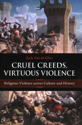 Cover image for the book Cruel Creeds, Virtuous Violence: Religious Violence Across Culture and History