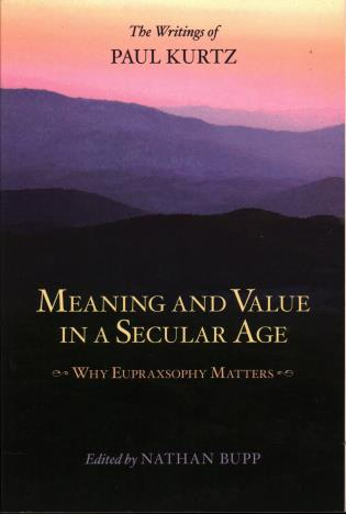 Cover image for the book Meaning and Value in a Secular Age: Why Eupraxsophy Matters - The Writings of Paul Kurtz