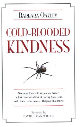 Cover image for the book Cold-Blooded Kindness: Neuroquirks of a Codependent Killer, or Just Give Me a Shot at Loving You, Dear, and Other Reflections on Helping That Hurts