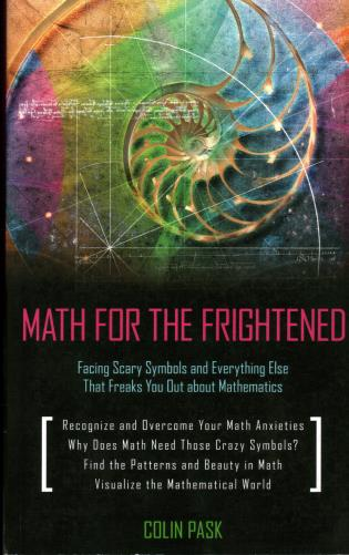 Cover image for the book Math for the Frightened: Facing Scary Symbols and Everything Else That Freaks You Out About Mathematics