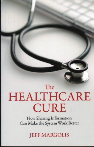 Cover image for the book The Healthcare Cure: How Sharing Information Can Make the System Work Better