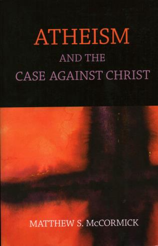 Cover image for the book Atheism And The Case Against Christ
