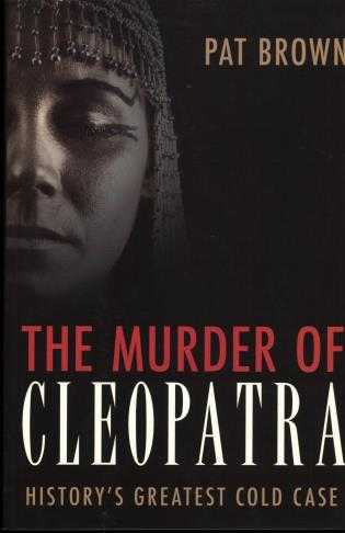 Cover image for the book The Murder of Cleopatra: History's Greatest Cold Case