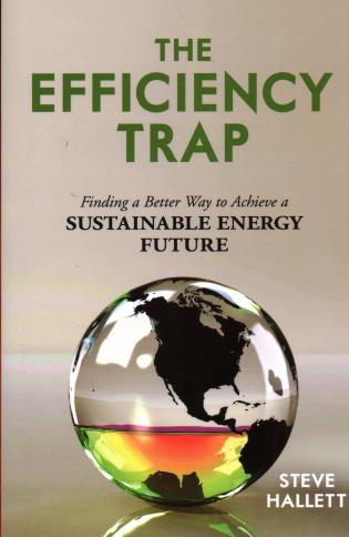 Cover image for the book The Efficiency Trap: Finding a Better Way to Achieve a Sustainable Energy Future